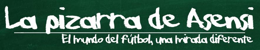 LA PIZARRA DE ASENSI. El mundo del fútbol una mirada diferente