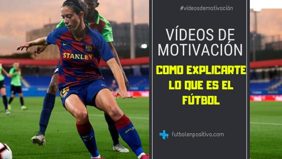 Vídeo de motivación 4: ¿Como explicarte lo que es el fútbol?