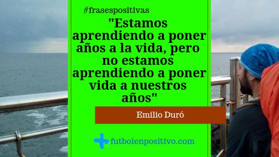 Frase positiva 11: Emilio Duró