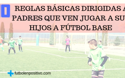 10 reglas básicas dirigidas a padres que ven jugar a sus hijos a fútbol base