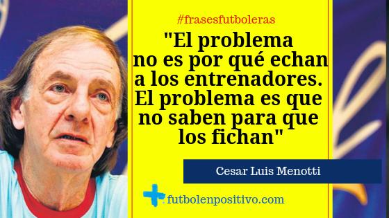 Frase futbolera 11: Cesar LuisMenotti