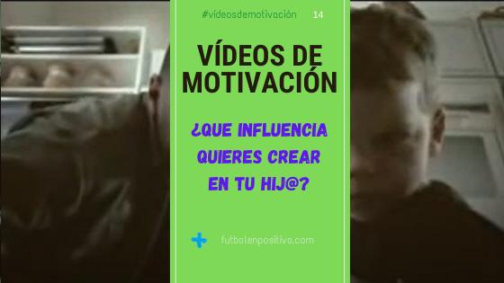 """Vídeo de Motivación 14: """"¿Que influencia quieres crear en tu hijo?"""""""