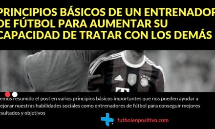 Principios básicos de un entrenador de fútbol para aumentar su capacidad de tratar con los demás