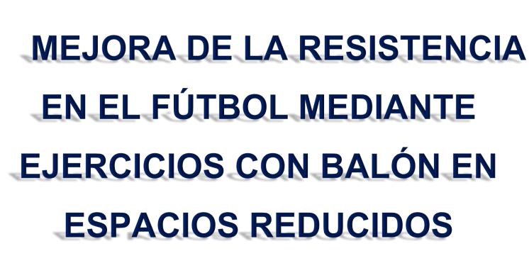 Mejora de la resistencia en el fútbol mediante ejercicios con balón en espacios reducidos