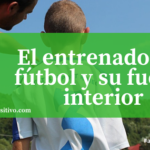 El entrenador de fútbol y su fuerza interior